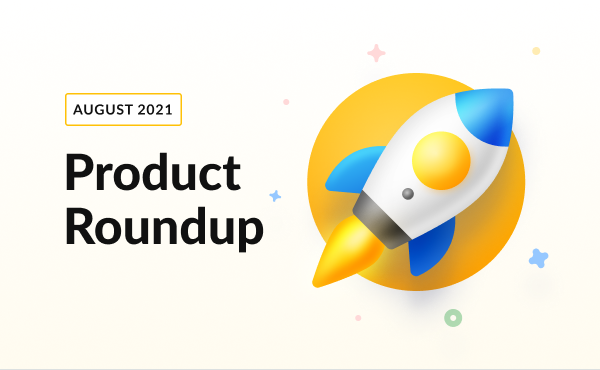 Your Monthly Product Roundup [August 2021]